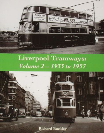 Liverpool Tramways Volume 2, 1933 to 1957, by Richard Buckley